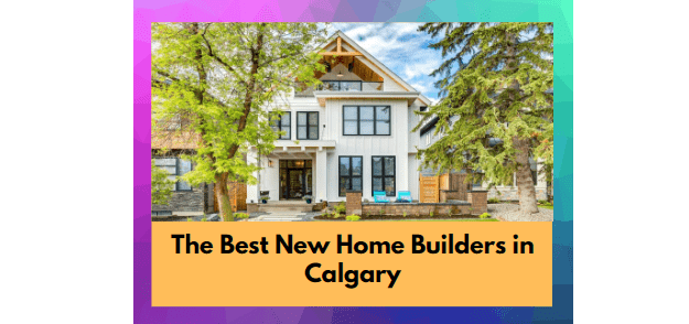 Best New Home Builders in Calgary