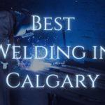 Best Welding in Calgary
